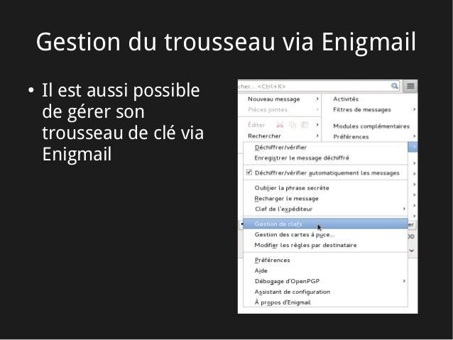 Gestion du trousseau via Enigmail ● Il est aussi possible de gérer son trousseau de clé via Enigmail
