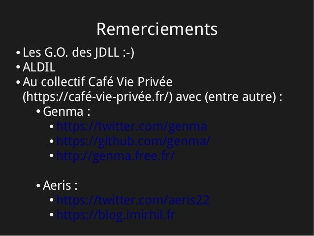 Remerciements ● Les G.O. des JDLL:-) ● ALDIL ● Au collectif Café Vie Privée (https://café-vie-privée.fr/) avec (entre aut...