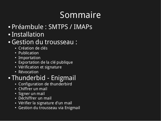 Sommaire ● Préambule: SMTPS / IMAPs ● Installation ● Gestion du trousseau: ● Création de clés ● Publication ● Importatio...