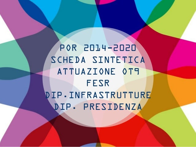 POR 2014-2020 SCHEDA SINTETICA ATTUAZIONE OT9 FESR DIP.INFRASTRUTTURE DIP. PRESIDENZA