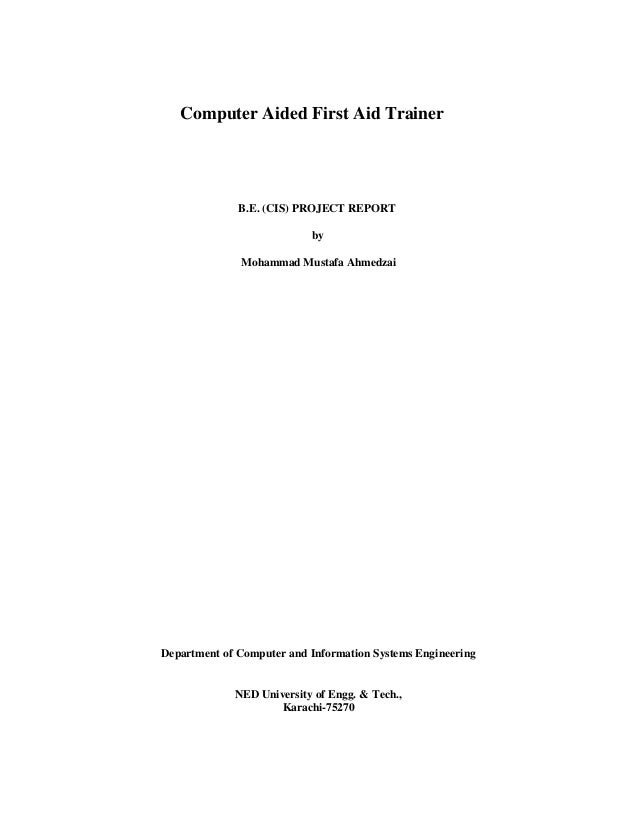 Computer Aided First Aid Trainer  B.E. (CIS) PROJECT REPORT by Mohammad Mustafa Ahmedzai  Department of Computer and Infor...