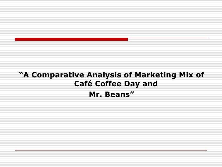 "<ul><li>"" A Comparative Analysis of Marketing Mix of Café Coffee Day and  </li></ul><ul><li>Mr. Beans"" </li></ul>"