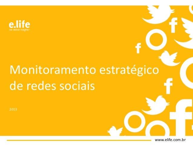 Monitoramento estratégico de redes sociais 2013  www.elife.com.br
