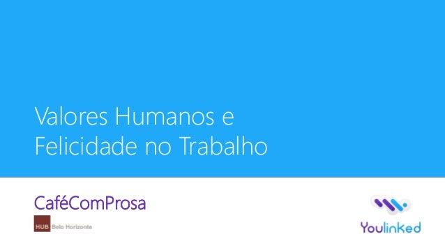 Valores Humanos eFelicidade no TrabalhoCaféComProsa