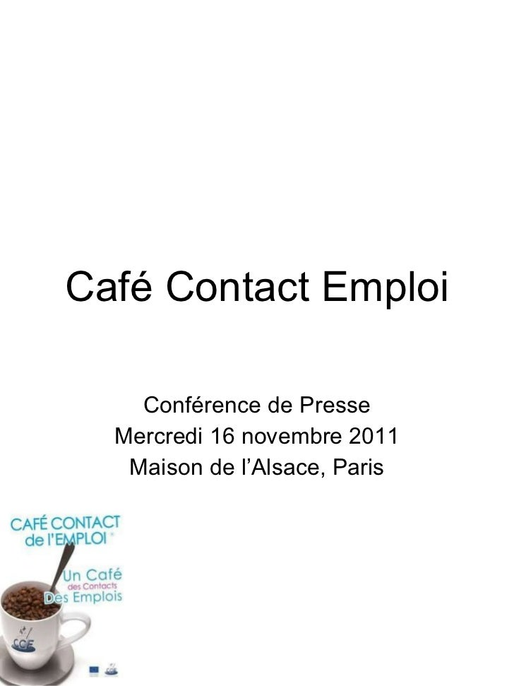 Café Contact Emploi Conférence de Presse Mercredi 16 novembre 2011 Maison de l'Alsace, Paris