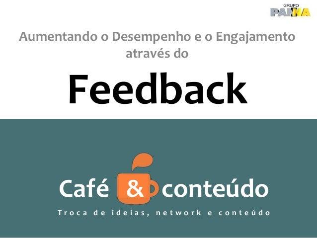 Aumentando o Desempenho e o Engajamento através do  Feedback Café & conteúdo Troca de ideias, network e conteúdo