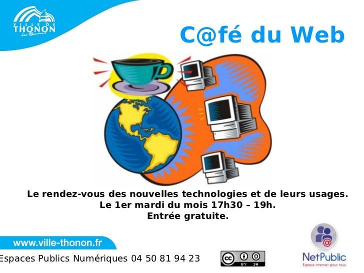 C@fé du Web     Le rendez-vous des nouvelles technologies et de leurs usages.                  Le 1er mardi du mois 17h30 ...