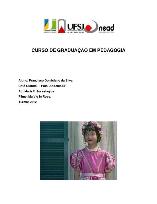 CURSO DE GRADUAÇÃO EM PEDAGOGIA Aluno: Francisco Domiciano da Silva Café Cultural – Pólo Diadema/SP Atividade Extra estági...