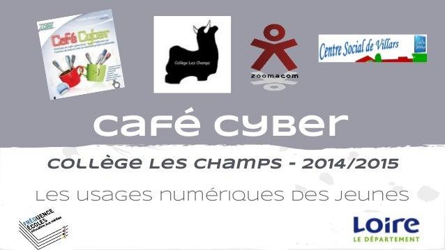 Café Cyber Collège Les Champs - 2014/2015 Les usages numériques des jeunes