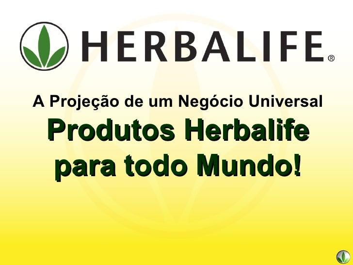 A Projeção de um Negócio Universal Produtos Herbalife para todo Mundo!