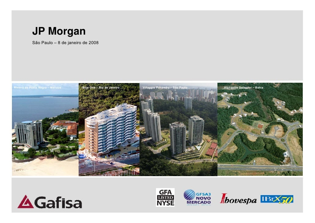 JP Morgan             São Paulo – 8 de janeiro de 2008     Riviera de Ponta Negra – Manaus     Blue One – Rio de Janeiro  ...