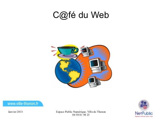 C@fé du WebJanvier 2013   Espace Public Numérique. Ville de Thonon                            04 50 81 94 23