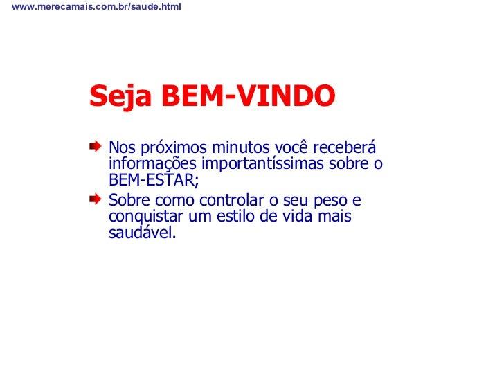 Seja BEM-VINDO <ul><li>Nos próximos minutos você receberá informações importantíssimas sobre o BEM-ESTAR; </li></ul><ul><l...