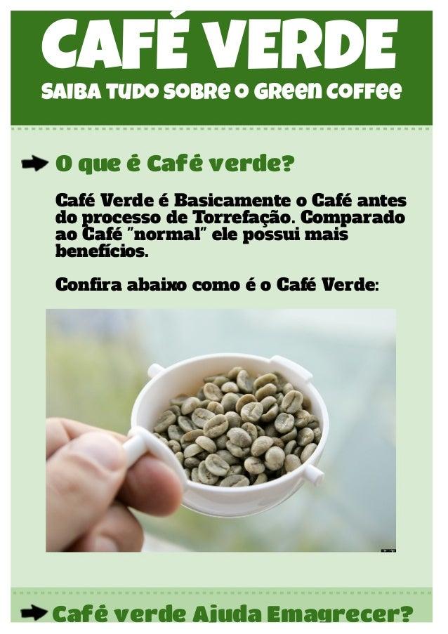 CAFÉ vERDESaiba tudo sobre o Green Coffee O que é Café verde? Café Verde é Basicamente o Café antes do processo de Torrefa...