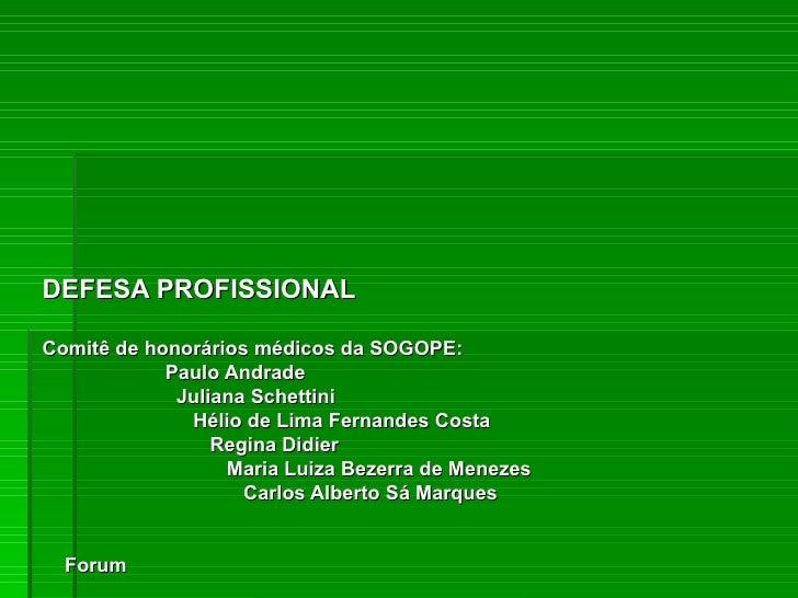 DEFESA PROFISSIONAL Comitê de honorários médicos da SOGOPE: Paulo Andrade Juliana Schettini Hélio de Lima Fernandes Costa ...