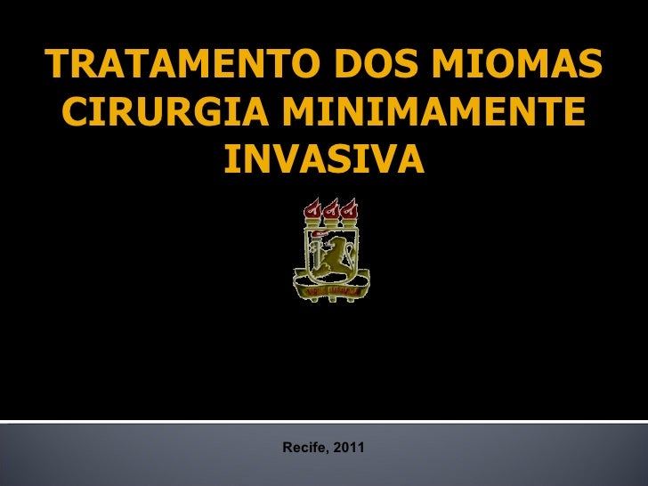 TRATAMENTO DOS MIOMAS CIRURGIA MINIMAMENTE INVASIVA Recife, 2011 Petrus Câmara
