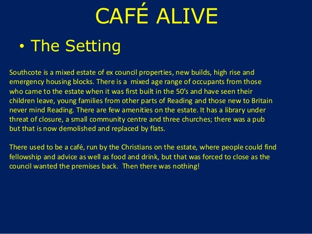 CAFÉ ALIVE • The Setting Southcote is a mixed estate of ex council properties, new builds, high rise and emergency housing...