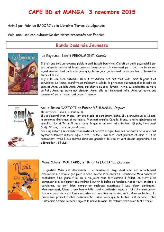 CAFE BD et MANGA 3 novembre 2015 Animé par Fabrice BADORC de la Librairie Terres de Légendes Voici une liste non exhaustiv...