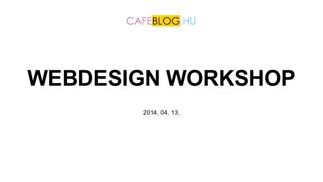 WEBDESIGN WORKSHOP 2014. 04. 13.