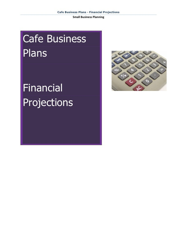 Cafe Business Plans - Financial Projections                 Small Business PlanningCafe BusinessPlansFinancialProjections