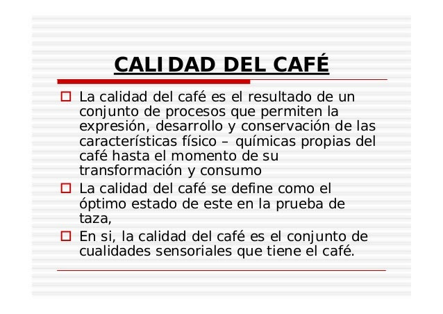 CALIDAD DEL CAFÉ La calidad del café es el resultado de un conjunto de procesos que permiten la expresión, desarrollo y co...