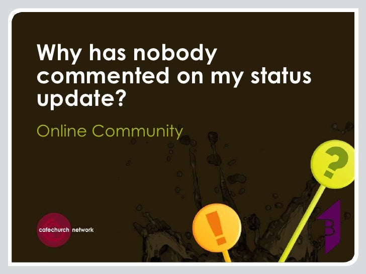 Why has nobody commented on my status update?<br />Online Community<br />