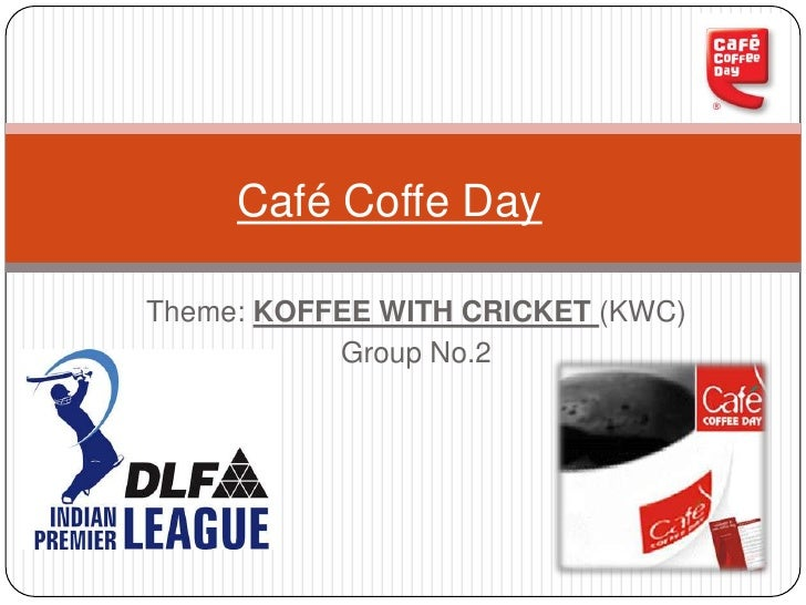 Café Coffe Day<br />Theme: KOFFEE WITH CRICKET (KWC)<br />Group No.2<br />