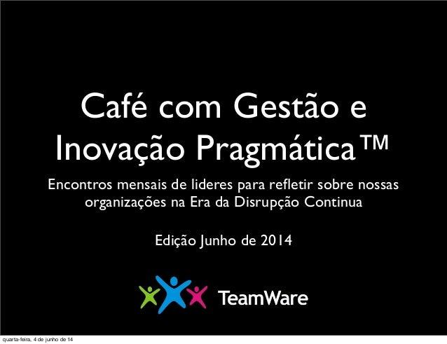 Café com Gestão e Inovação Pragmática™ Encontros mensais de lideres para refletir sobre nossas organizações na Era da Disru...