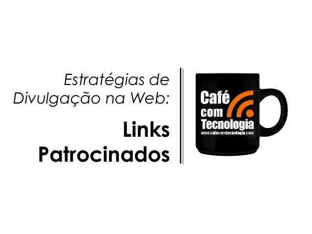 Estratégias de Divulgação na Web: Links Patrocinados