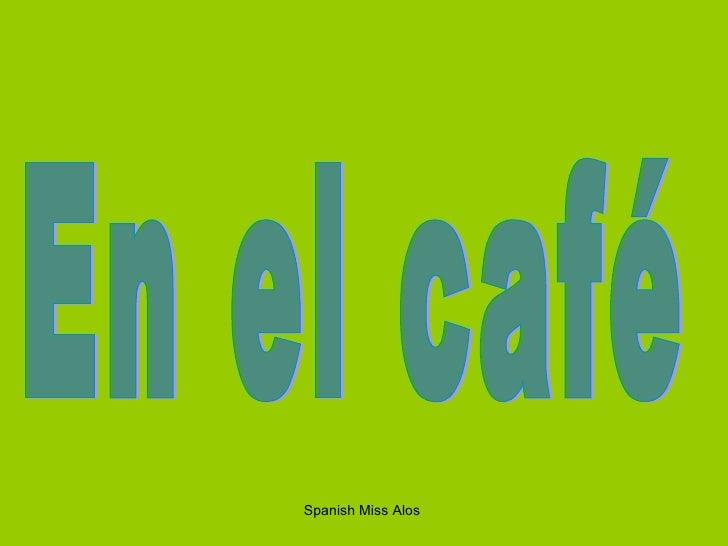 Spanish Miss Alos  En el café
