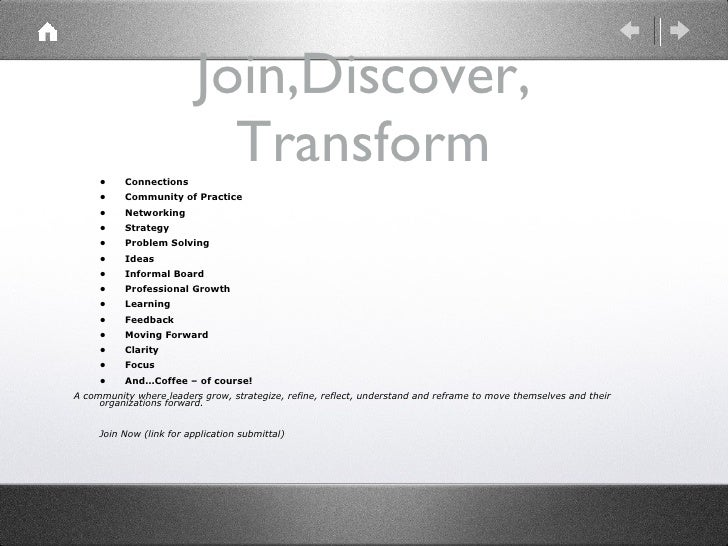 Join,Discover, Transform <ul><li>• Connections </li></ul><ul><li>• Community of Practice </li></ul><ul><li>• Networking </...
