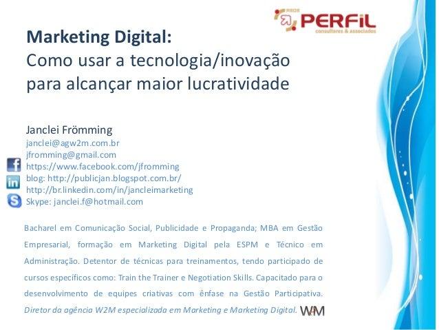 Janclei Frömming janclei@agw2m.com.br jfromming@gmail.com https://www.facebook.com/jfromming blog: http://publicjan.blogsp...