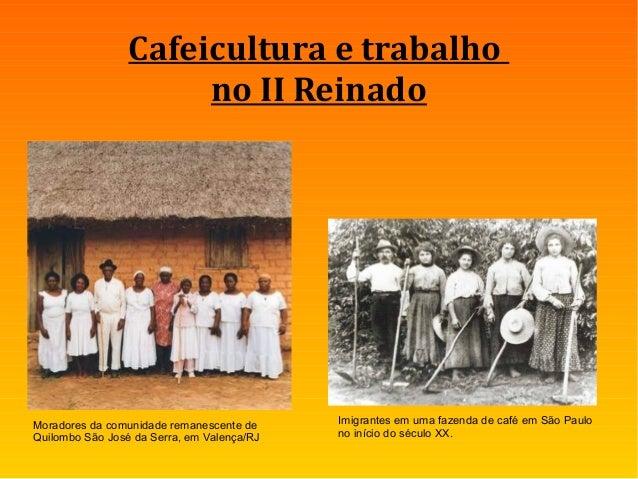 Cafeicultura e trabalho no II Reinado Moradores da comunidade remanescente de Quilombo São José da Serra, em Valença/RJ Im...
