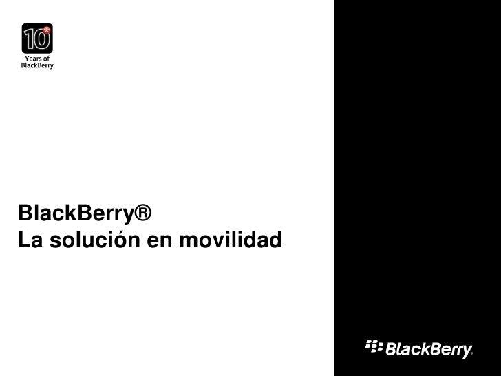 BlackBerry® La solución en movilidad