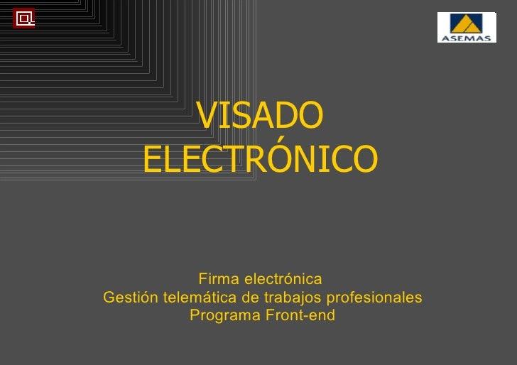 Firma electrónica  Gestión telemática de trabajos profesionales Programa Front-end VISADO ELECTRÓNICO