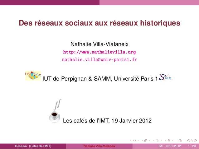 Des réseaux sociaux aux réseaux historiques Nathalie Villa-Vialaneix http://www.nathalievilla.org nathalie.villa@univ-pari...