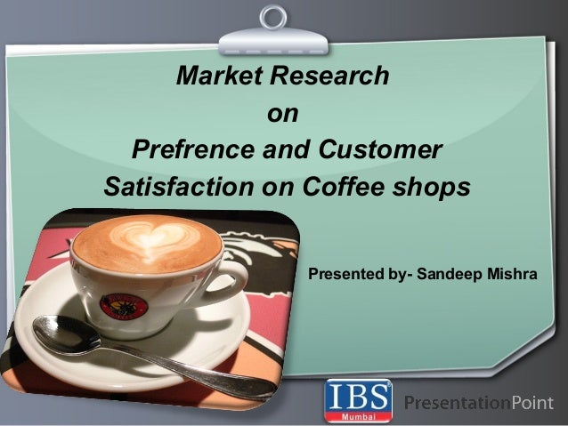 Ihr Logo Market Research on Prefrence and Customer Satisfaction on Coffee shops Presented by- Sandeep Mishra