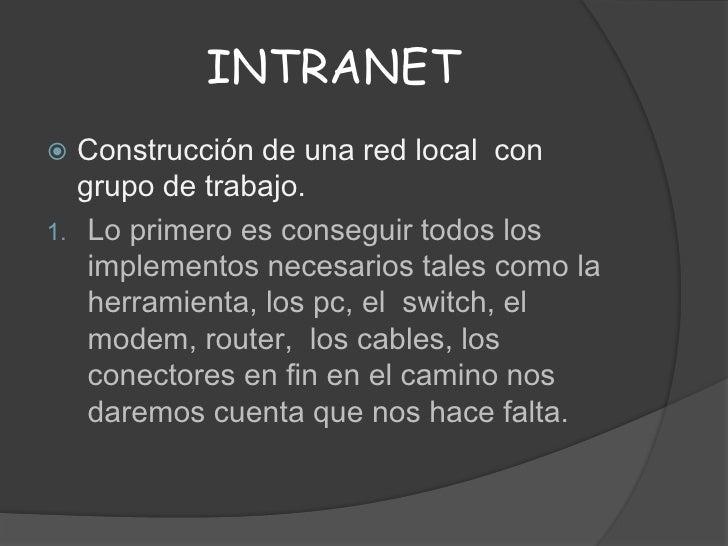 INTRANET<br />Construcción de una red local  con grupo de trabajo. <br />Lo primero es conseguir todos los implementos nec...