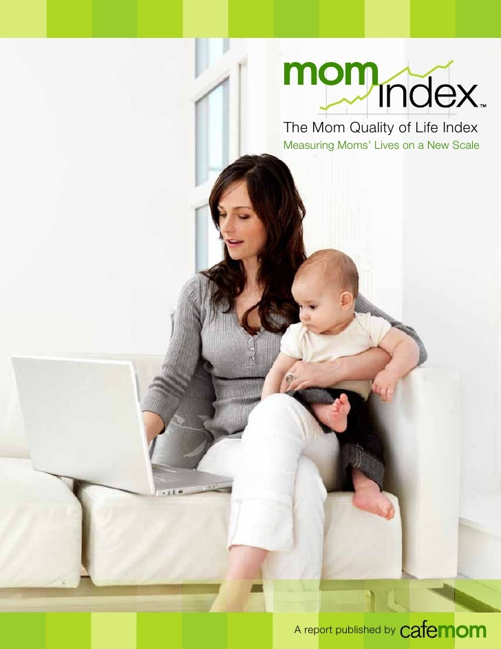 The Mom Quality of Life IndexMeasuring Moms' Lives on a New Scale  A report published by