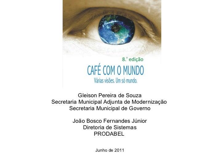 Gleison Pereira de Souza Secretaria Municipal Adjunta de Modernização  Secretaria Municipal de Governo João Bosco Fernande...