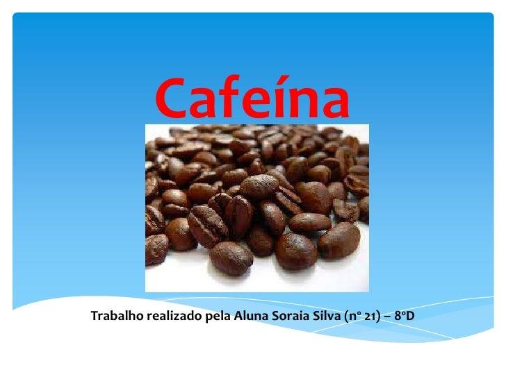CafeínaTrabalho realizado pela Aluna Soraia Silva (nº 21) – 8ºD