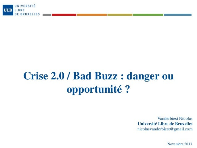 Crise 2.0 / Bad Buzz : danger ou opportunité ? Vanderbiest Nicolas Université Libre de Bruxelles nicolasvanderbiest@gmail....