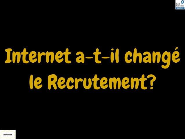 Internet a-t-il changé le Recrutement?