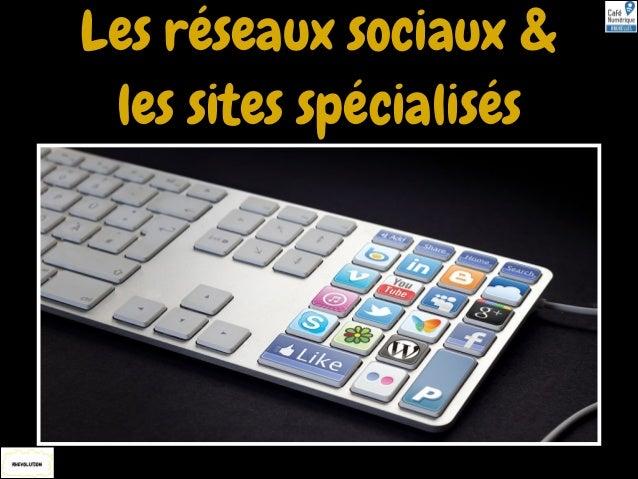Les réseaux sociaux & les sites spécialisés
