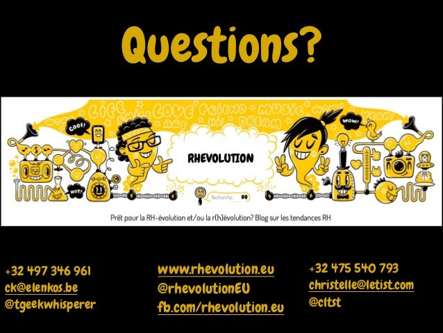 Questions?  +32 497 346 961 ck@elenkos.be @tgeekwhisperer  www.rhevolution.eu @rhevolutionEU fb.com/rhevolution.eu  +32 47...