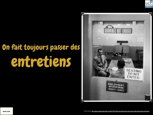 On fait toujours passer des  entretiens  Photocredit: http://www.artofmanliness.com/2010/07/02/how-prepare-for-and-rock-a-...