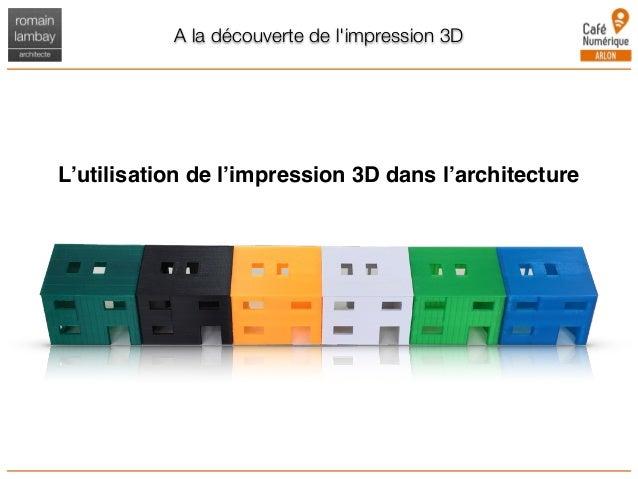 A la découverte de l'impression 3D L'utilisation de l'impression 3D dans l'architecture
