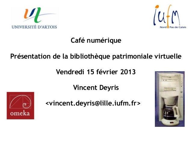 Café numériquePrésentation de la bibliothèque patrimoniale virtuelle              Vendredi 15 février 2013                ...