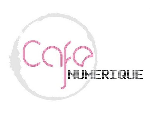 Qu'est-ce que le café numérique ? • Un mercredi sur deux • Grand public et spécialistes • Un thème chaque fois différent •...