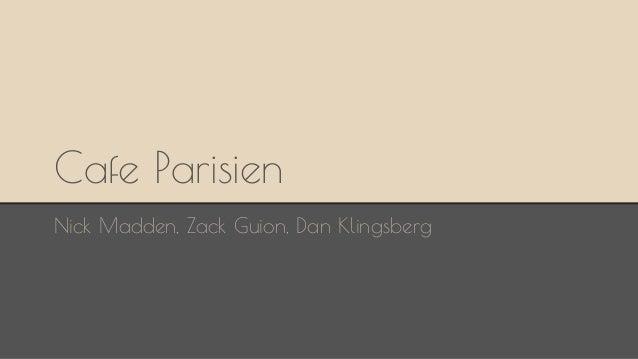 Cafe Parisien Nick Madden, Zack Guion, Dan Klingsberg